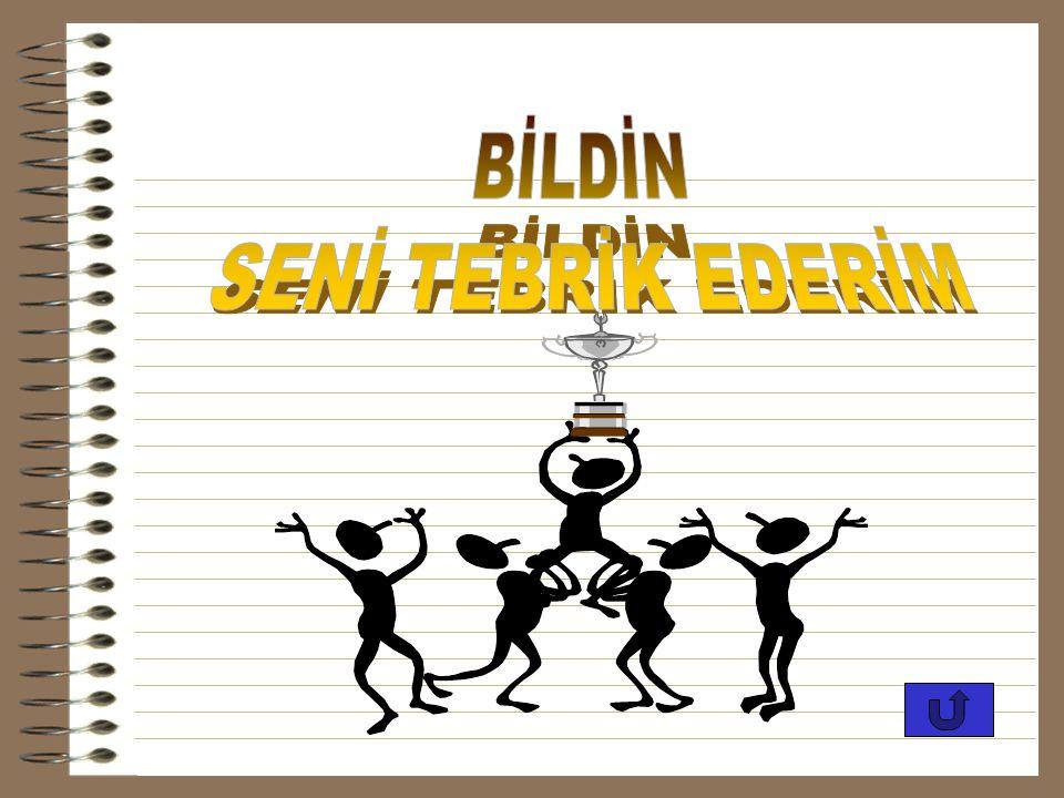 BİLDİN SENİ TEBRİK EDERİM