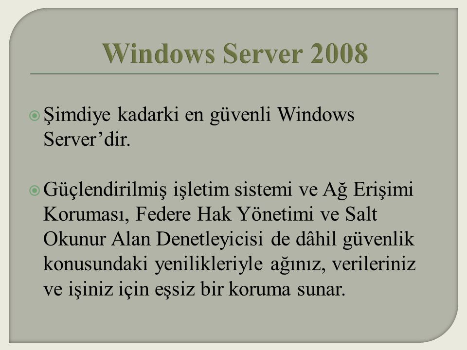 Windows Server 2008 Şimdiye kadarki en güvenli Windows Server'dir.
