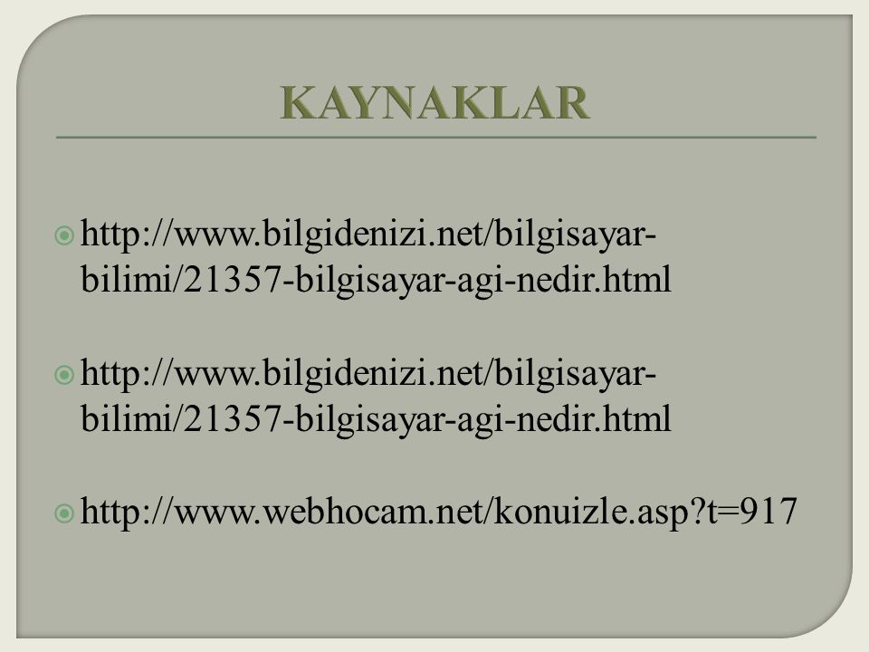 KAYNAKLAR http://www.bilgidenizi.net/bilgisayar-bilimi/21357-bilgisayar-agi-nedir.html.