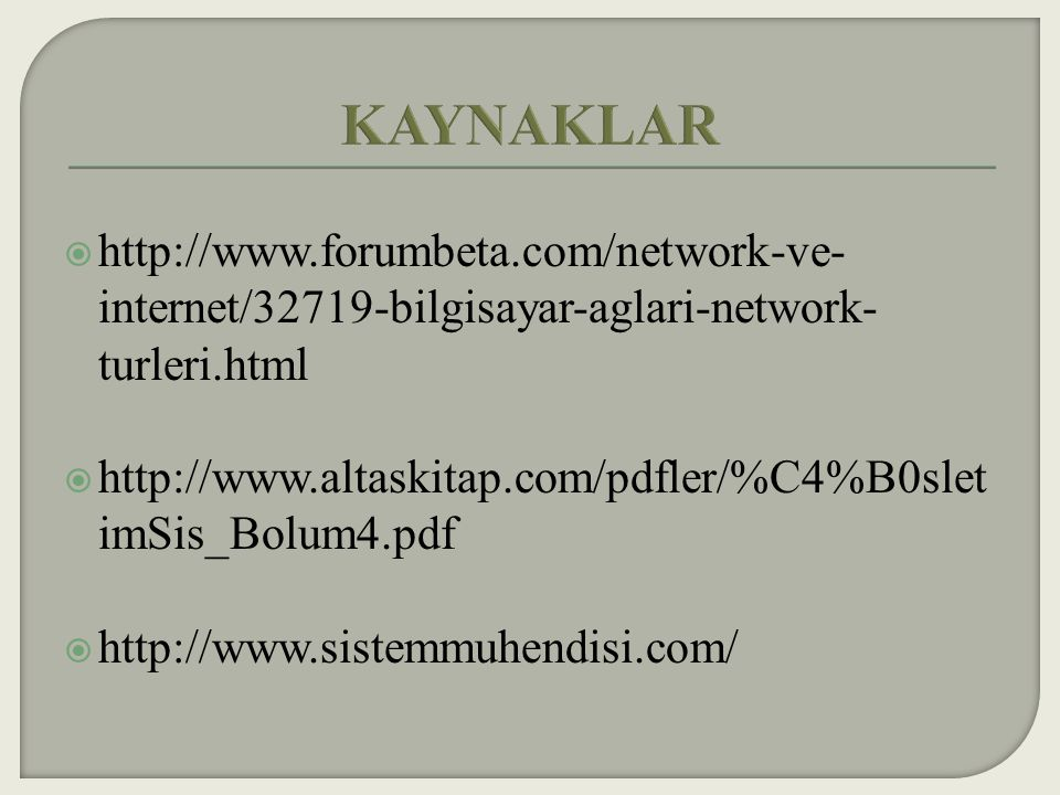 KAYNAKLAR http://www.forumbeta.com/network-ve-internet/32719-bilgisayar-aglari-network-turleri.html.