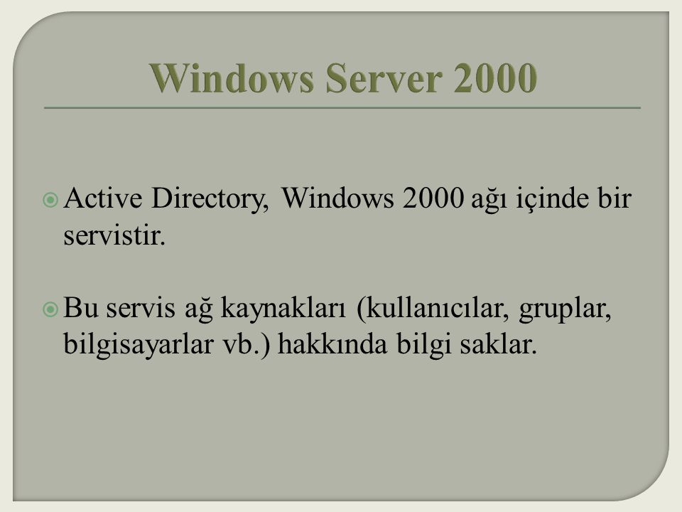 Windows Server 2000 Active Directory, Windows 2000 ağı içinde bir servistir.