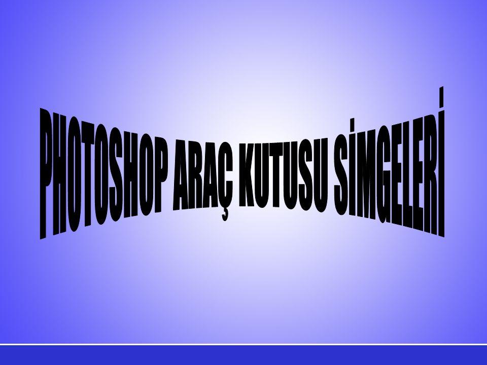 PHOTOSHOP ARAÇ KUTUSU SİMGELERİ