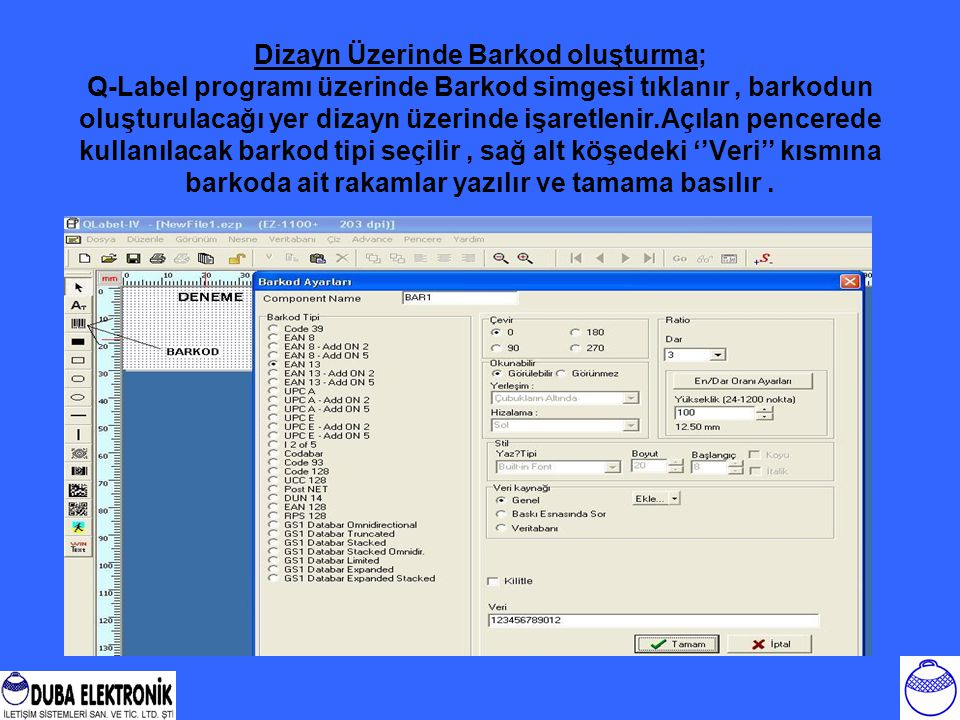 Dizayn Üzerinde Barkod oluşturma; Q-Label programı üzerinde Barkod simgesi tıklanır , barkodun oluşturulacağı yer dizayn üzerinde işaretlenir.Açılan pencerede kullanılacak barkod tipi seçilir , sağ alt köşedeki ''Veri'' kısmına barkoda ait rakamlar yazılır ve tamama basılır .