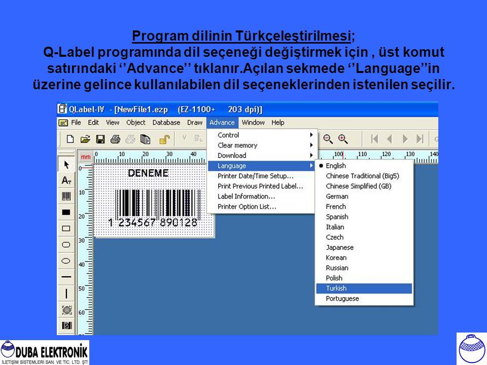 Program dilinin Türkçeleştirilmesi; Q-Label programında dil seçeneği değiştirmek için , üst komut satırındaki ''Advance'' tıklanır.Açılan sekmede ''Language''in üzerine gelince kullanılabilen dil seçeneklerinden istenilen seçilir.