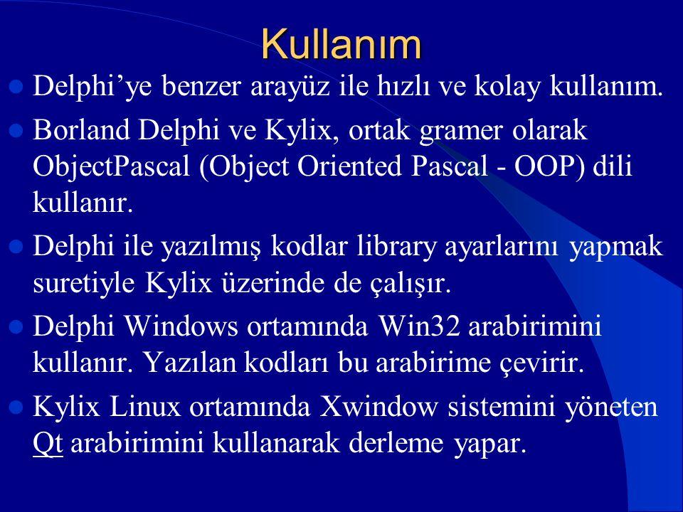 Kullanım Delphi'ye benzer arayüz ile hızlı ve kolay kullanım.