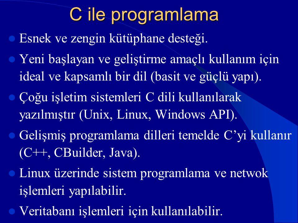 C ile programlama Esnek ve zengin kütüphane desteği.