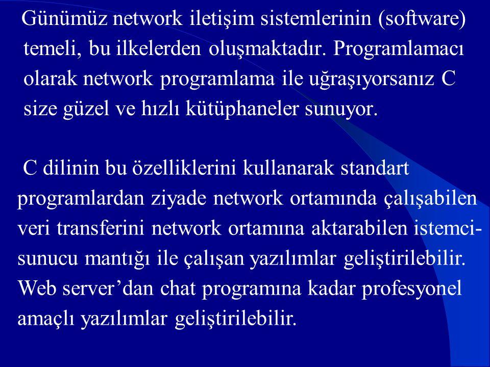 Günümüz network iletişim sistemlerinin (software) temeli, bu ilkelerden oluşmaktadır. Programlamacı olarak network programlama ile uğraşıyorsanız C size güzel ve hızlı kütüphaneler sunuyor.