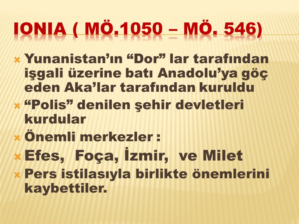 IONIA ( MÖ.1050 – MÖ. 546) Efes, Foça, İzmir, ve Milet
