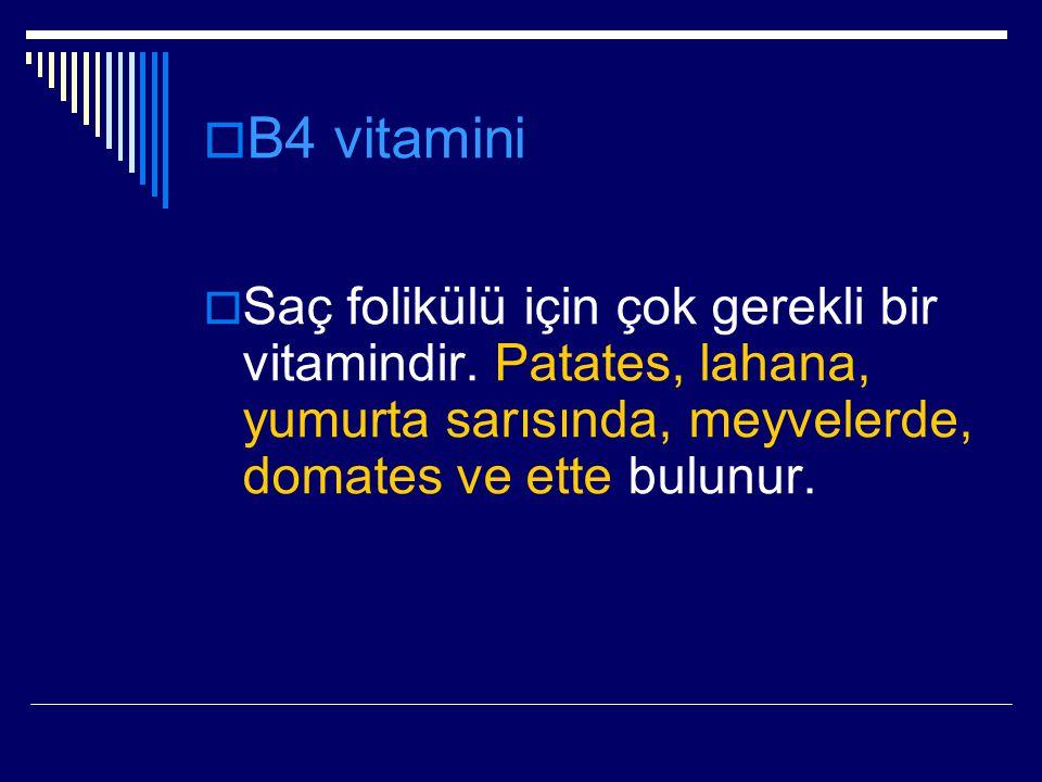 B4 vitamini Saç folikülü için çok gerekli bir vitamindir.