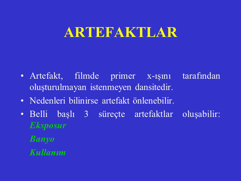 ARTEFAKTLAR Artefakt, filmde primer x-ışını tarafından oluşturulmayan istenmeyen dansitedir. Nedenleri bilinirse artefakt önlenebilir.