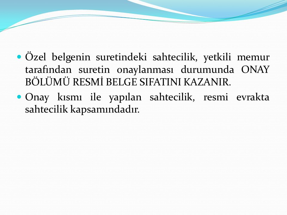 Özel belgenin suretindeki sahtecilik, yetkili memur tarafından suretin onaylanması durumunda ONAY BÖLÜMÜ RESMİ BELGE SIFATINI KAZANIR.