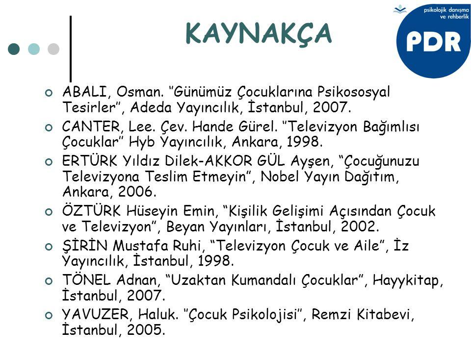 KAYNAKÇA ABALI, Osman. ''Günümüz Çocuklarına Psikososyal Tesirler'', Adeda Yayıncılık, İstanbul, 2007.