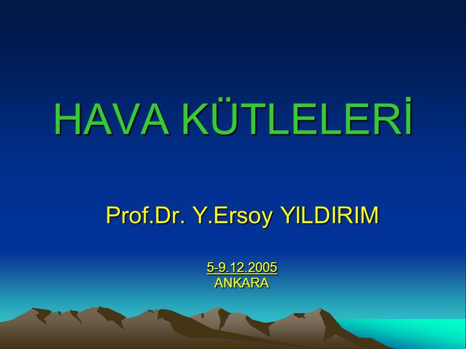 Prof.Dr. Y.Ersoy YILDIRIM 5-9.12.2005 ANKARA