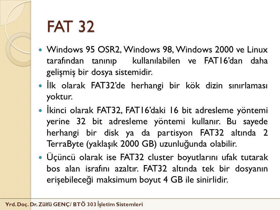 FAT 32 Windows 95 OSR2, Windows 98, Windows 2000 ve Linux tarafından tanınıp kullanılabilen ve FAT16'dan daha gelişmiş bir dosya sistemidir.