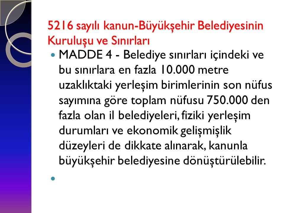 5216 sayılı kanun-Büyükşehir Belediyesinin Kuruluşu ve Sınırları