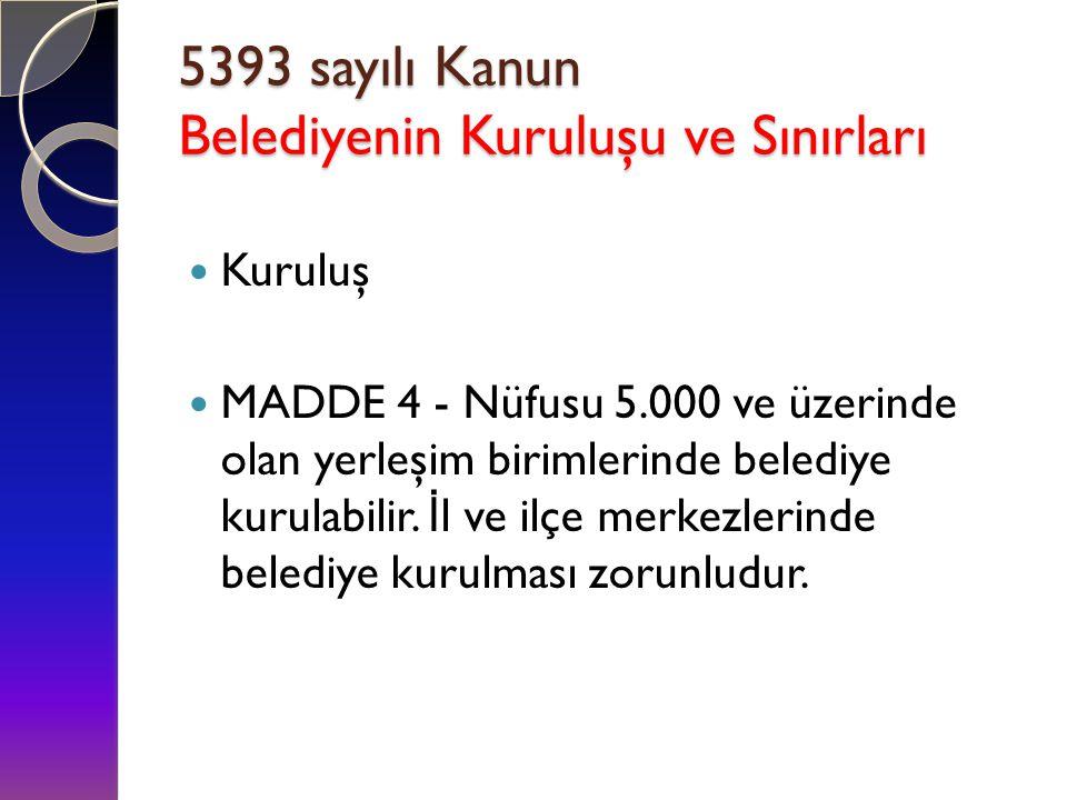 : 5393 sayılı Kanun Belediyenin Kuruluşu ve Sınırları
