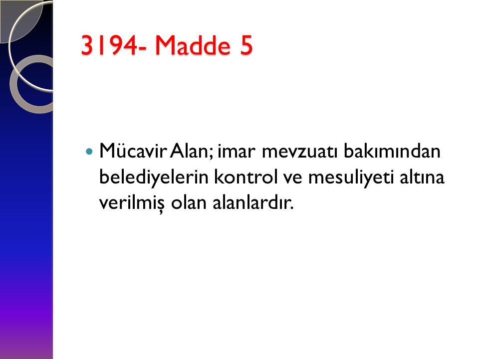 3194- Madde 5 Mücavir Alan; imar mevzuatı bakımından belediyelerin kontrol ve mesuliyeti altına verilmiş olan alanlardır.