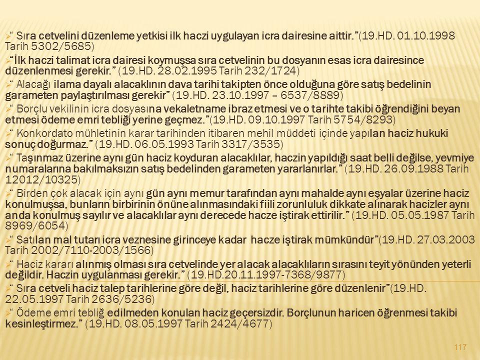 Sıra cetvelini düzenleme yetkisi ilk haczi uygulayan icra dairesine aittir. (19.HD. 01.10.1998 Tarih 5302/5685)
