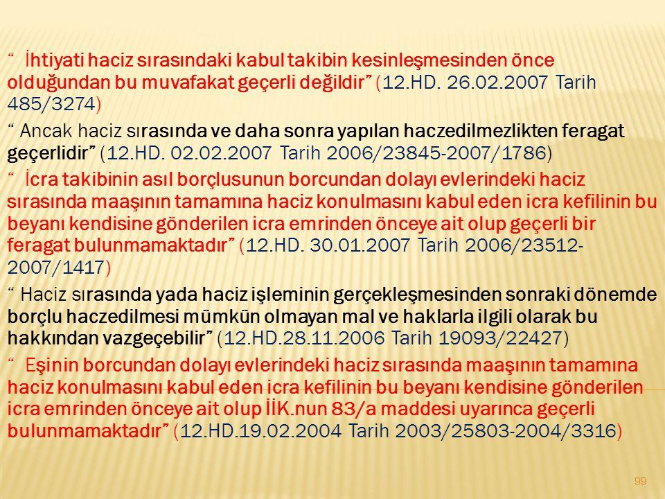 İhtiyati haciz sırasındaki kabul takibin kesinleşmesinden önce olduğundan bu muvafakat geçerli değildir (12.HD. 26.02.2007 Tarih 485/3274)