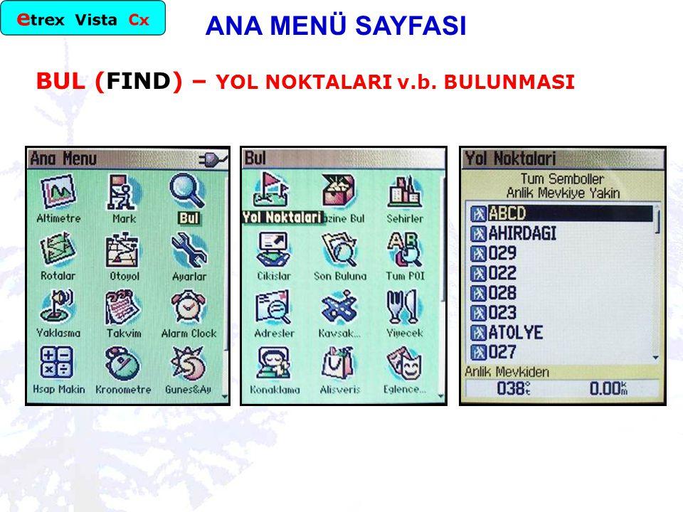 ANA MENÜ SAYFASI BUL (FIND) – YOL NOKTALARI v.b. BULUNMASI