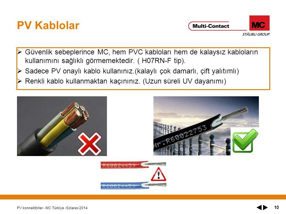 PV Kablolar Güvenlik sebeplerince MC, hem PVC kabloları hem de kalaysız kabloların kullanımını sağlıklı görmemektedir. ( H07RN-F tip).