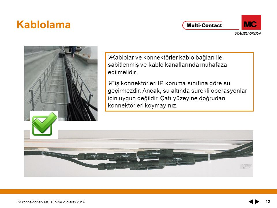 Kablolama Kablolar ve konnektörler kablo bağları ile sabitlenmiş ve kablo kanallarında muhafaza edilmelidir.