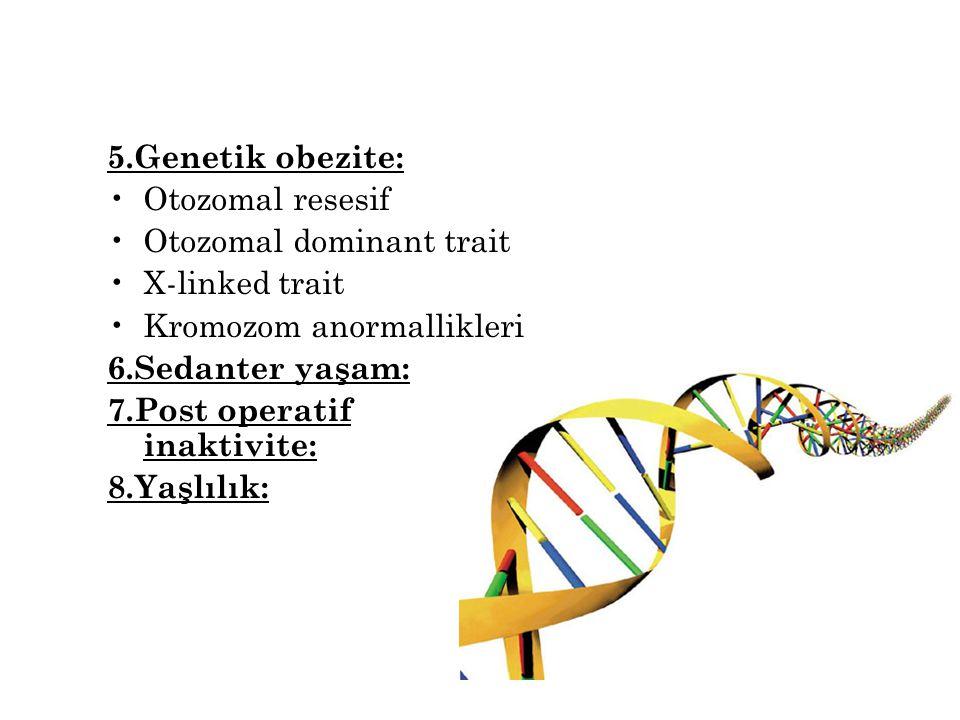 5.Genetik obezite: Otozomal resesif. Otozomal dominant trait. X-linked trait. Kromozom anormallikleri.