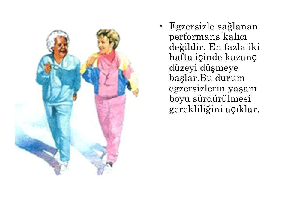 Egzersizle sağlanan performans kalıcı değildir