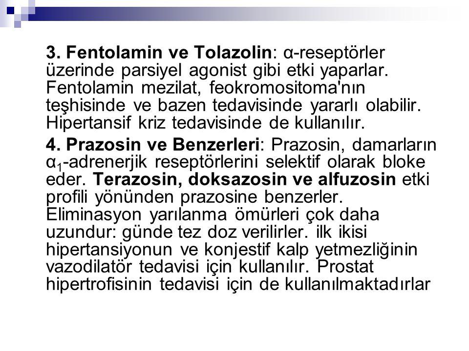 3. Fentolamin ve Tolazolin: α-reseptörler üzerinde parsiyel agonist gibi etki yaparlar. Fentolamin mezilat, feokromositoma nın teşhisinde ve bazen tedavisinde yararlı olabilir. Hipertansif kriz tedavisinde de kullanılır.