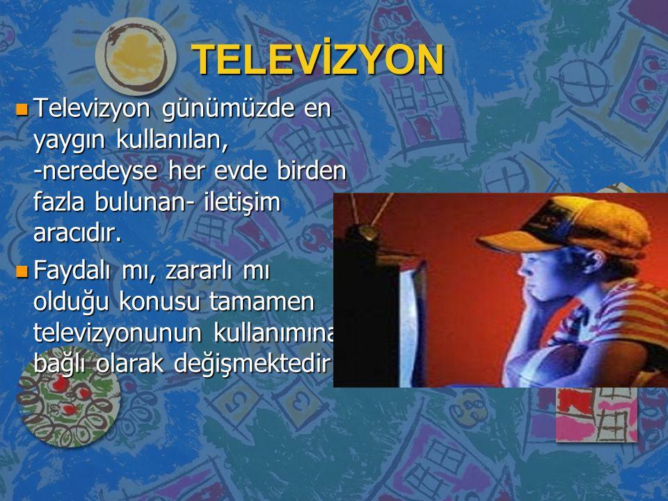 TELEVİZYON Televizyon günümüzde en yaygın kullanılan, -neredeyse her evde birden fazla bulunan- iletişim aracıdır.