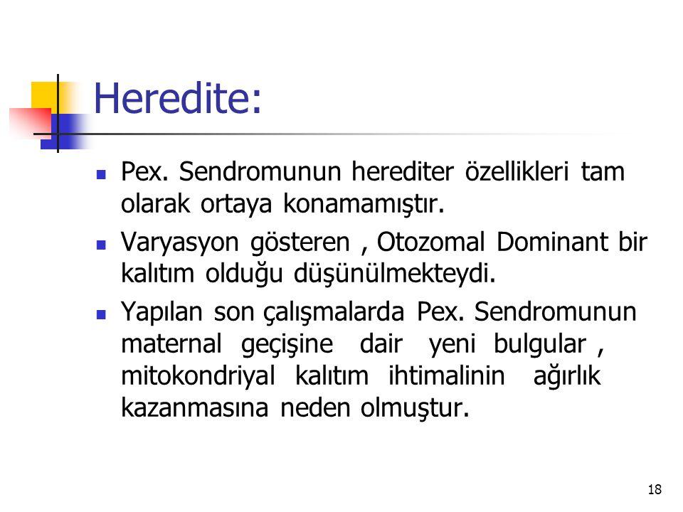 Heredite: Pex. Sendromunun herediter özellikleri tam olarak ortaya konamamıştır.