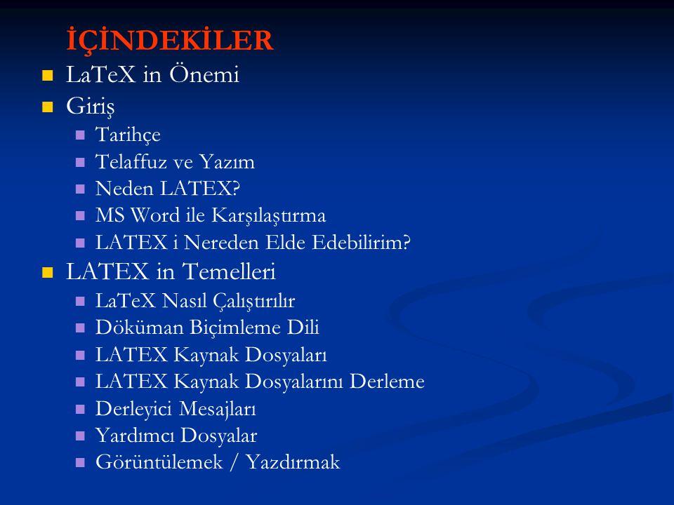 İÇİNDEKİLER LaTeX in Önemi Giriş LATEX in Temelleri Tarihçe