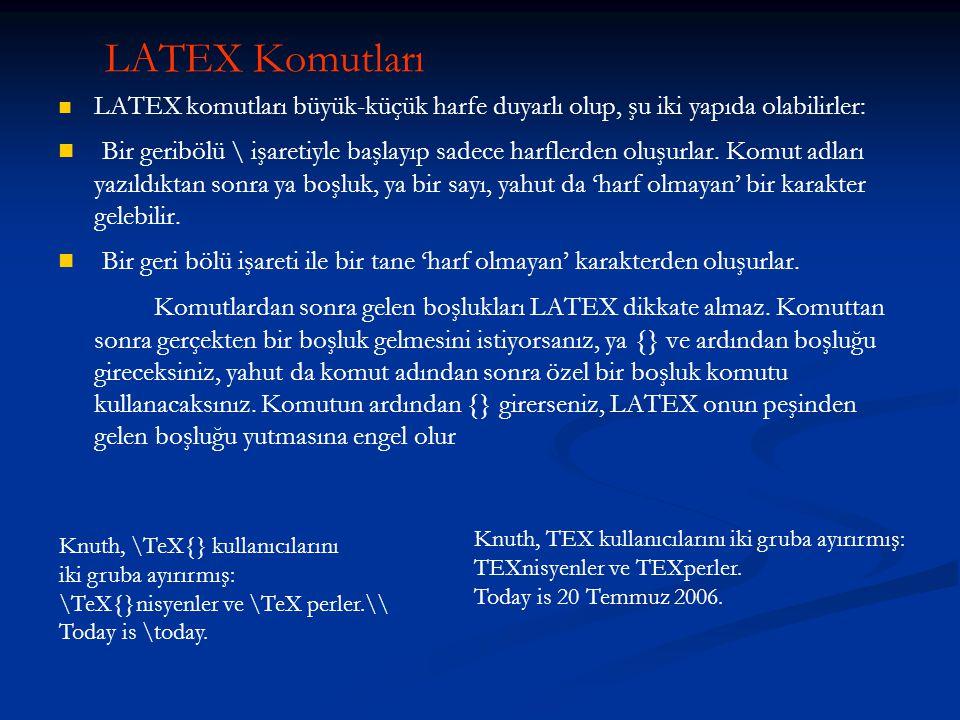 LATEX Komutları LATEX komutları büyük-küçük harfe duyarlı olup, şu iki yapıda olabilirler: