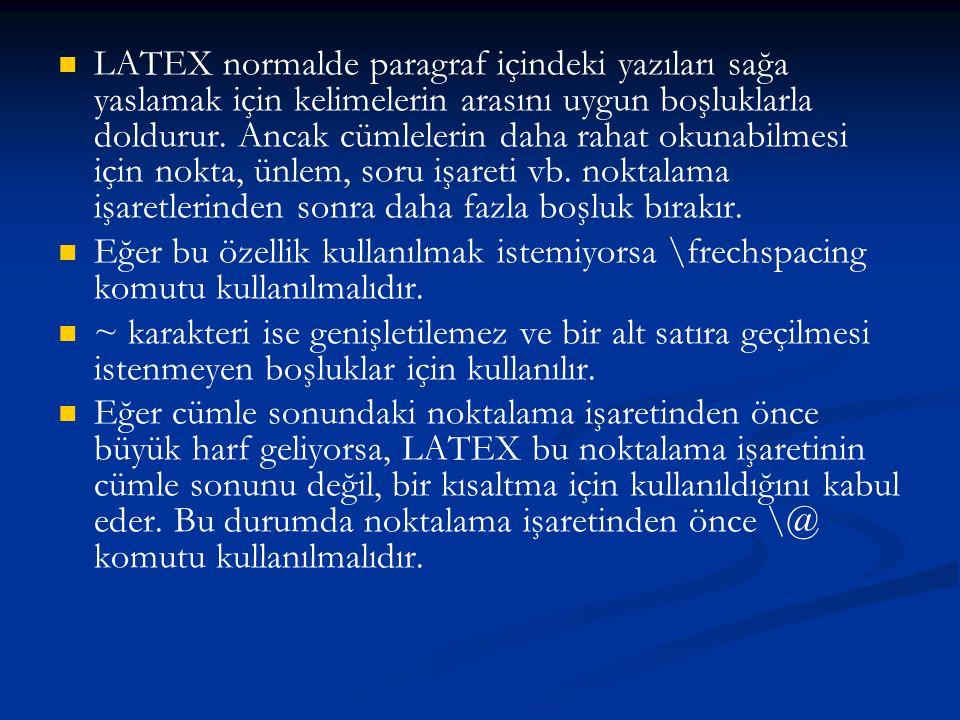 LATEX normalde paragraf içindeki yazıları sağa yaslamak için kelimelerin arasını uygun boşluklarla doldurur. Ancak cümlelerin daha rahat okunabilmesi için nokta, ünlem, soru işareti vb. noktalama işaretlerinden sonra daha fazla boşluk bırakır.