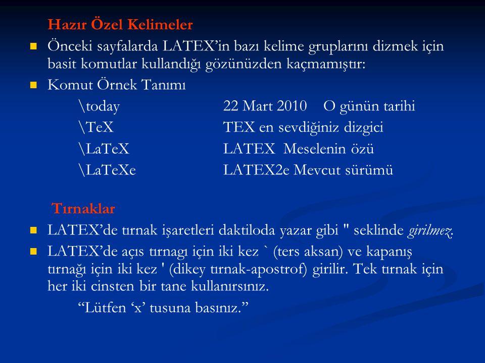 Hazır Özel Kelimeler Önceki sayfalarda LATEX'in bazı kelime gruplarını dizmek için basit komutlar kullandığı gözünüzden kaçmamıştır: