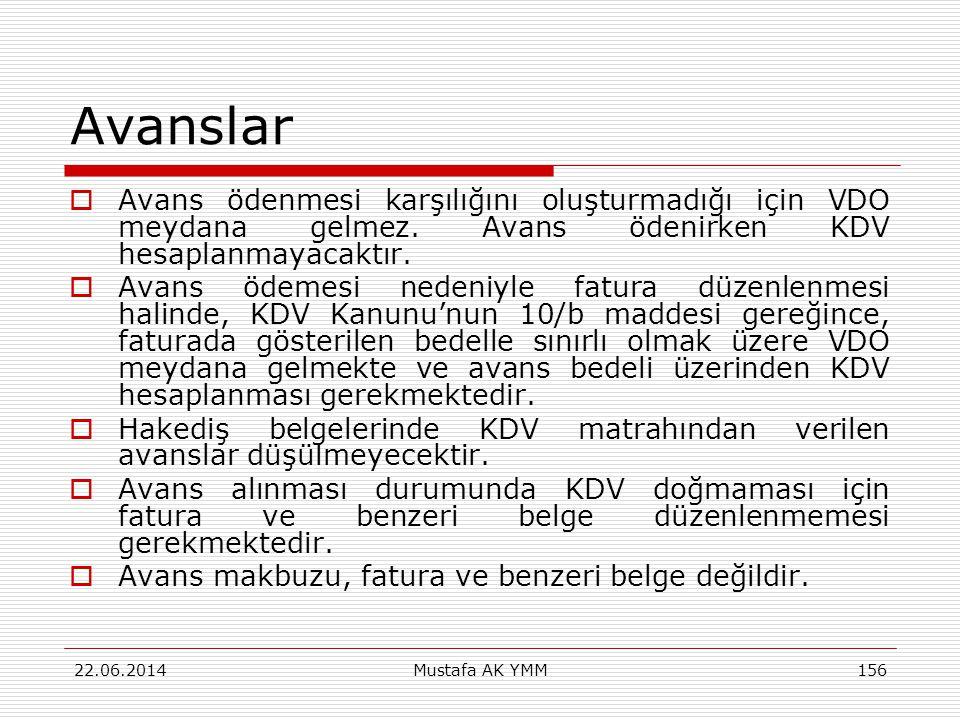 Avanslar Avans ödenmesi karşılığını oluşturmadığı için VDO meydana gelmez. Avans ödenirken KDV hesaplanmayacaktır.
