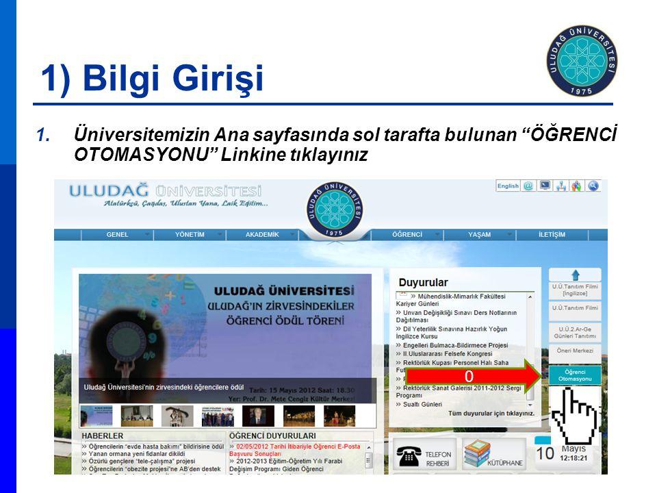 1) Bilgi Girişi Üniversitemizin Ana sayfasında sol tarafta bulunan ÖĞRENCİ OTOMASYONU Linkine tıklayınız.