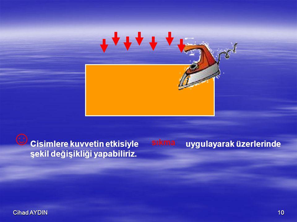 ☺ sıkma Cisimlere kuvvetin etkisiyle uygulayarak üzerlerinde