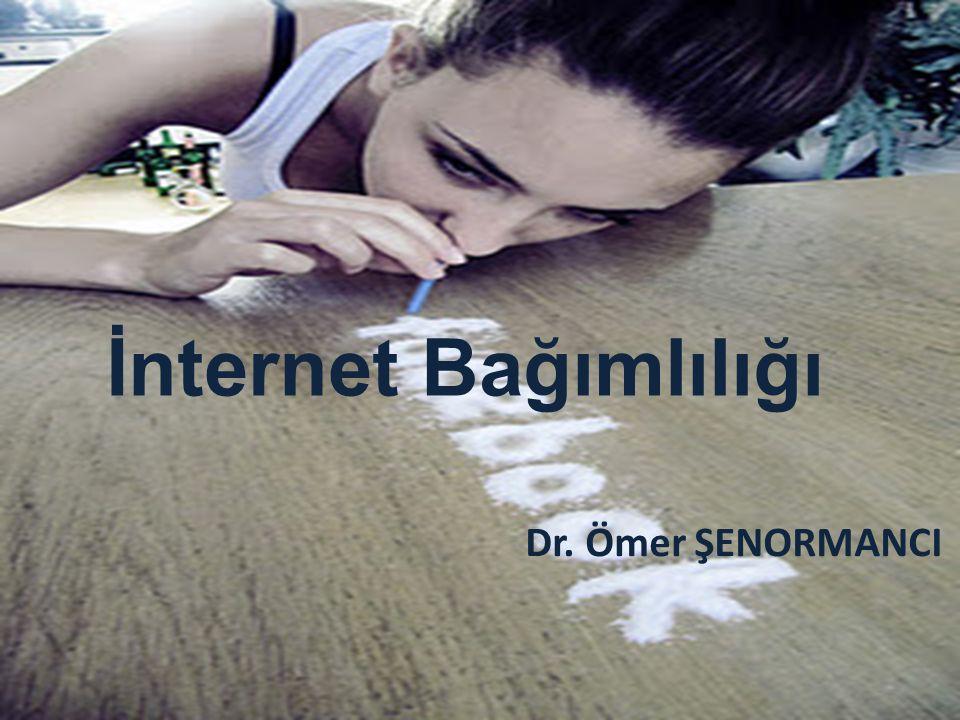 İnternet Bağımlılığı İnternet Bağımlılığı Dr. Ömer ŞENORMANCI