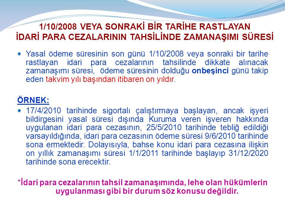 1/10/2008 VEYA SONRAKİ BİR TARİHE RASTLAYAN İDARİ PARA CEZALARININ TAHSİLİNDE ZAMANAŞIMI SÜRESİ