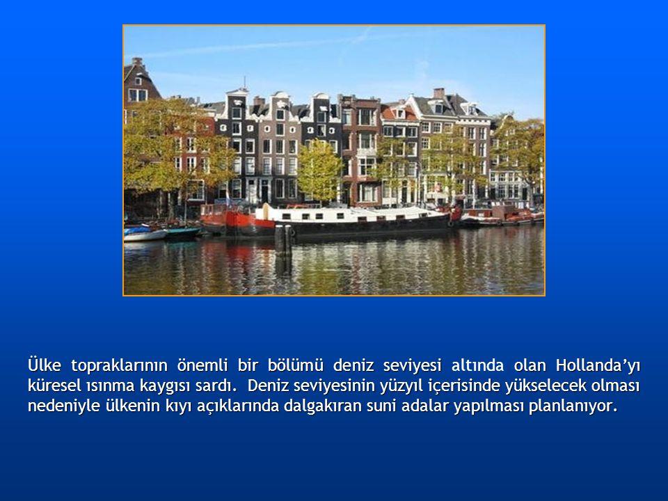 Ülke topraklarının önemli bir bölümü deniz seviyesi altında olan Hollanda'yı küresel ısınma kaygısı sardı.