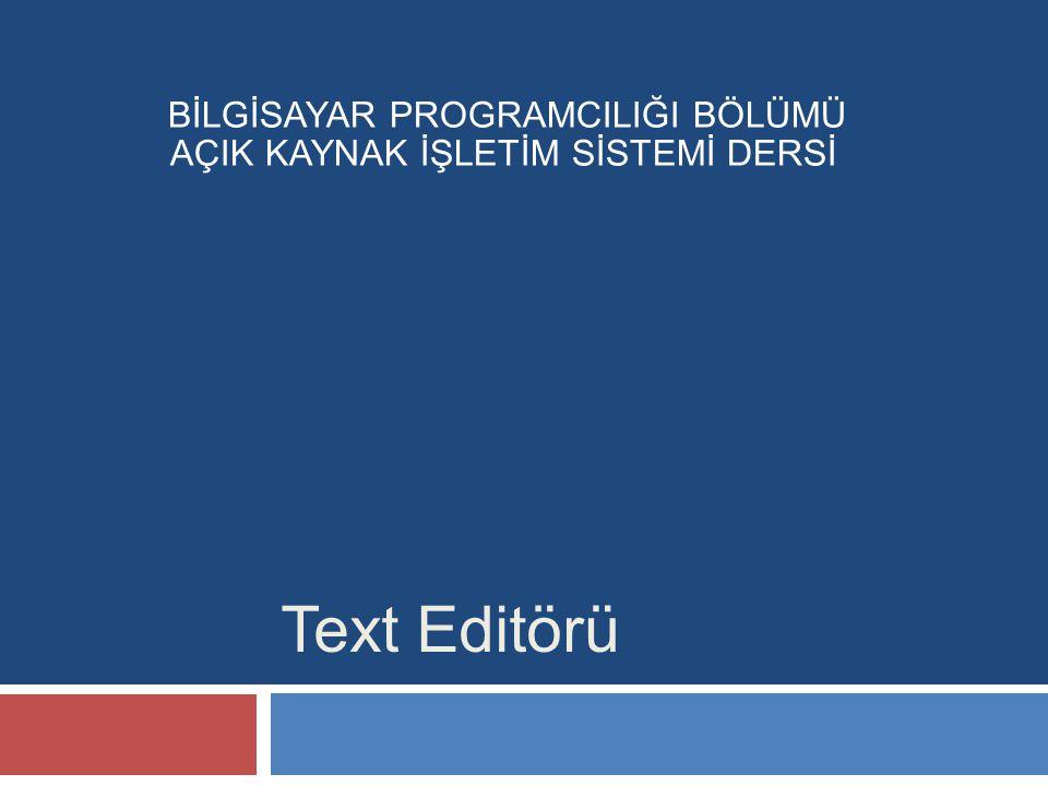 Text Editörü BİLGİSAYAR PROGRAMCILIĞI BÖLÜMÜ