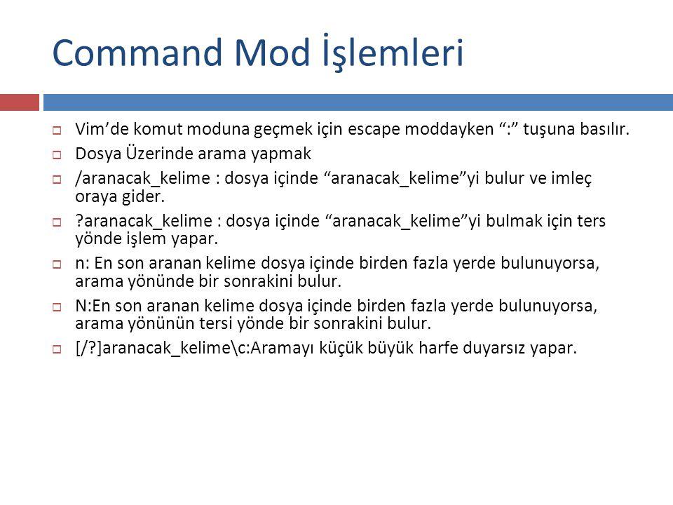 Command Mod İşlemleri Vim'de komut moduna geçmek için escape moddayken : tuşuna basılır. Dosya Üzerinde arama yapmak.