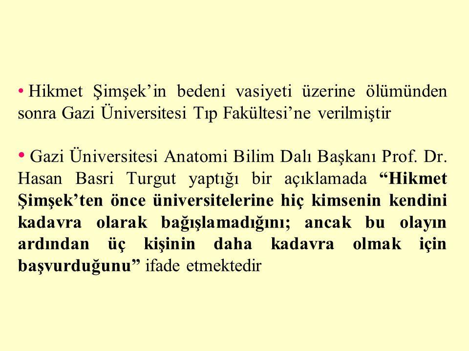 Hikmet Şimşek'in bedeni vasiyeti üzerine ölümünden sonra Gazi Üniversitesi Tıp Fakültesi'ne verilmiştir