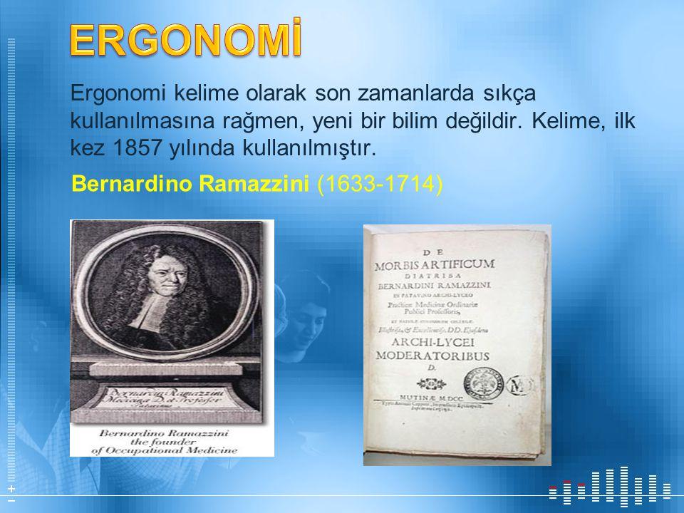 ERGONOMİ Ergonomi kelime olarak son zamanlarda sıkça kullanılmasına rağmen, yeni bir bilim değildir. Kelime, ilk kez 1857 yılında kullanılmıştır.