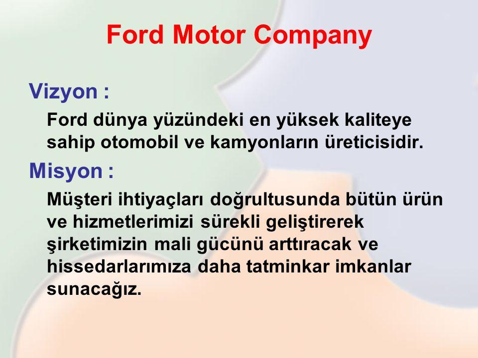 Ford Motor Company Vizyon : Misyon :