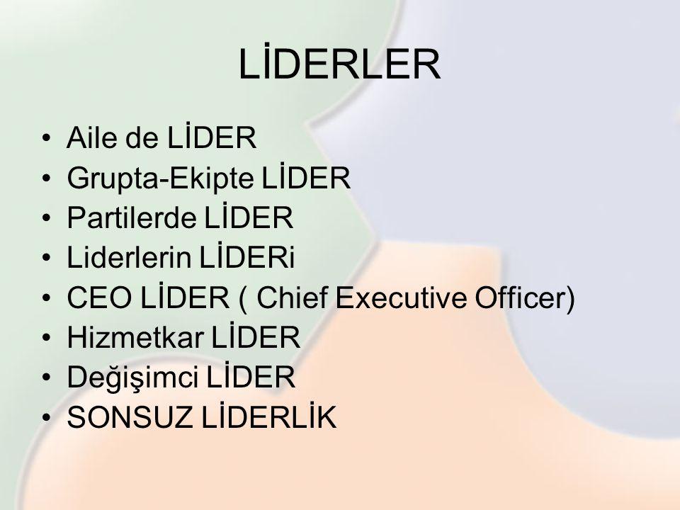 LİDERLER Aile de LİDER Grupta-Ekipte LİDER Partilerde LİDER