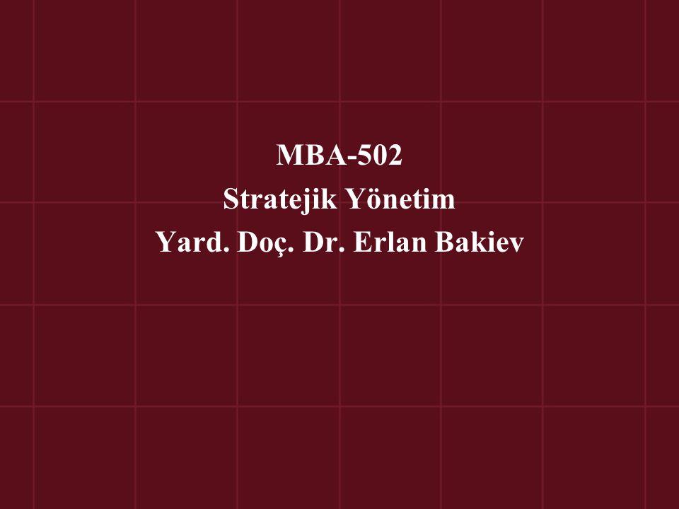 MBA-502 Stratejik Yönetim Yard. Doç. Dr. Erlan Bakiev