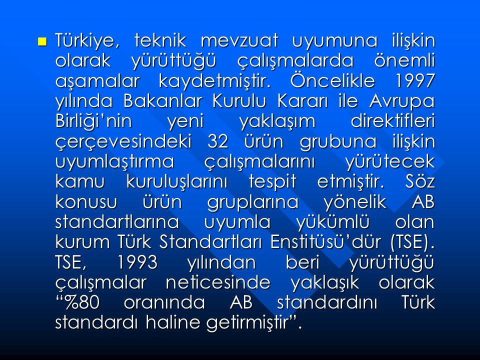 Türkiye, teknik mevzuat uyumuna ilişkin olarak yürüttüğü çalışmalarda önemli aşamalar kaydetmiştir.