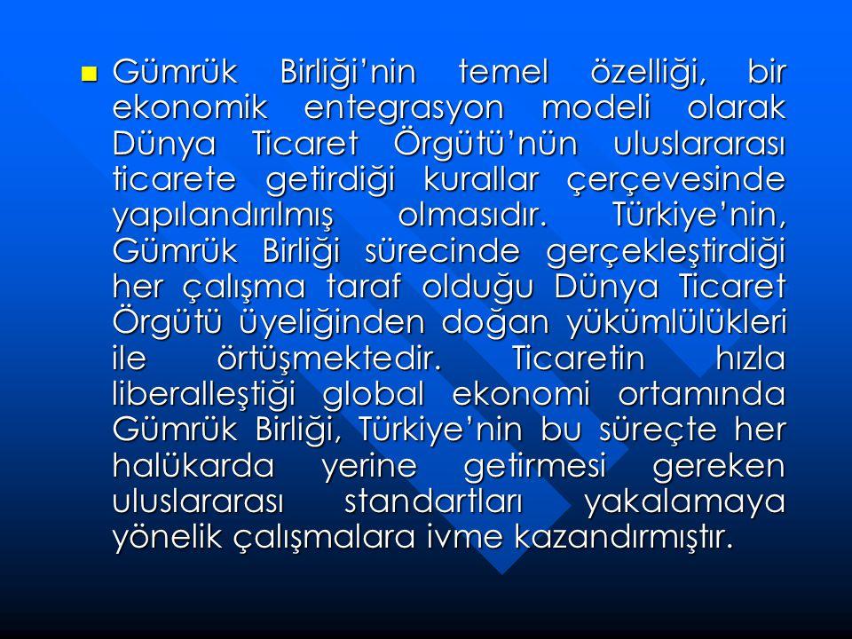 Gümrük Birliği'nin temel özelliği, bir ekonomik entegrasyon modeli olarak Dünya Ticaret Örgütü'nün uluslararası ticarete getirdiği kurallar çerçevesinde yapılandırılmış olmasıdır.